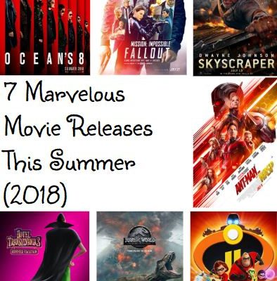 7 Marvelous Movie Releases This Summer (2018)